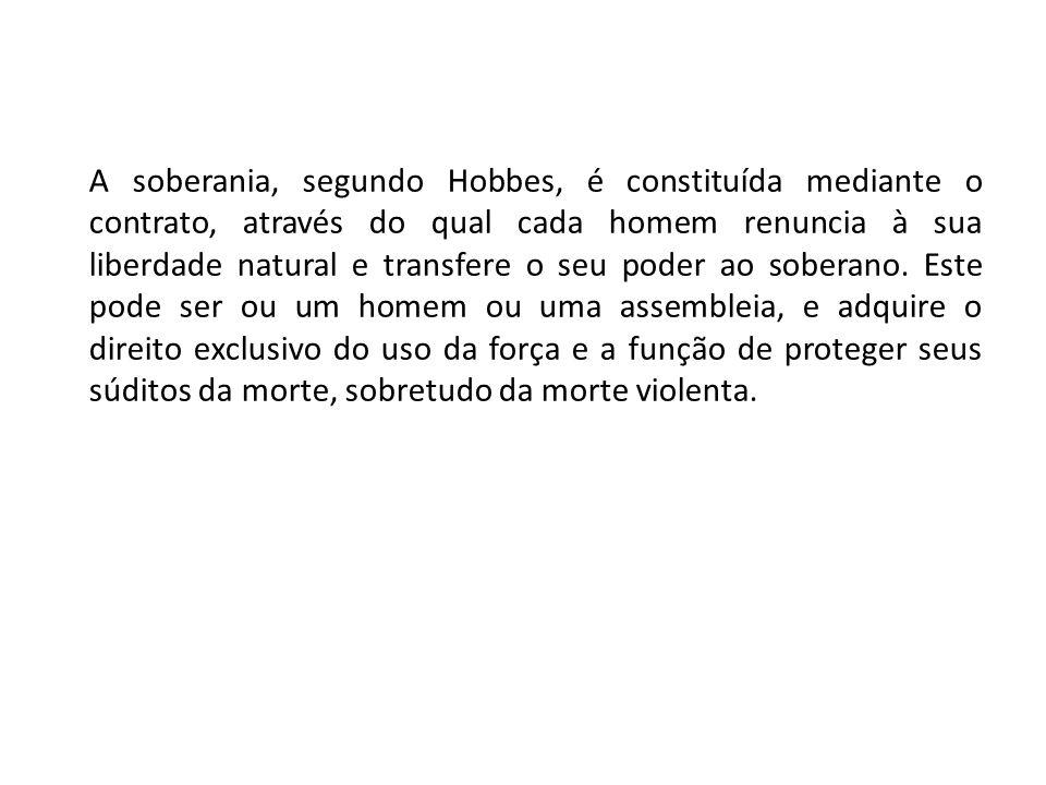 A soberania, segundo Hobbes, é constituída mediante o contrato, através do qual cada homem renuncia à sua liberdade natural e transfere o seu poder ao