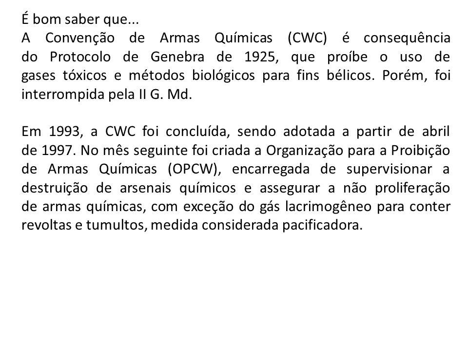É bom saber que... A Convenção de Armas Químicas (CWC) é consequência do Protocolo de Genebra de 1925, que proíbe o uso de gases tóxicos e métodos bio