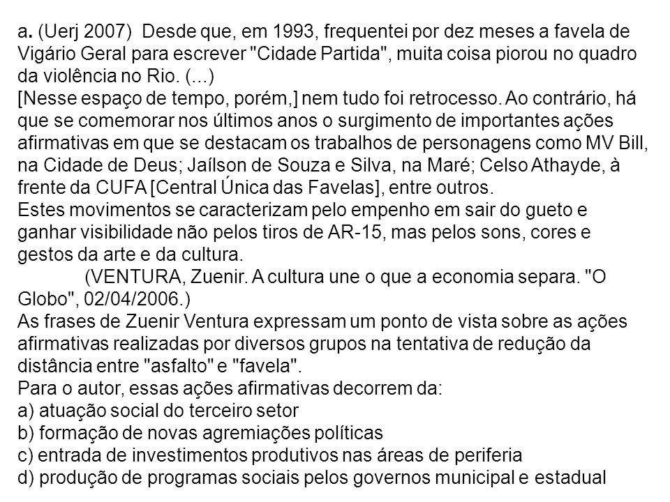 a. (Uerj 2007) Desde que, em 1993, frequentei por dez meses a favela de Vigário Geral para escrever