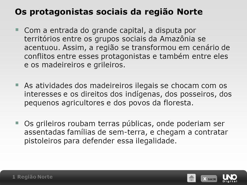 X SAIR Os protagonistas sociais da região Norte Com a entrada do grande capital, a disputa por territórios entre os grupos sociais da Amazônia se acen