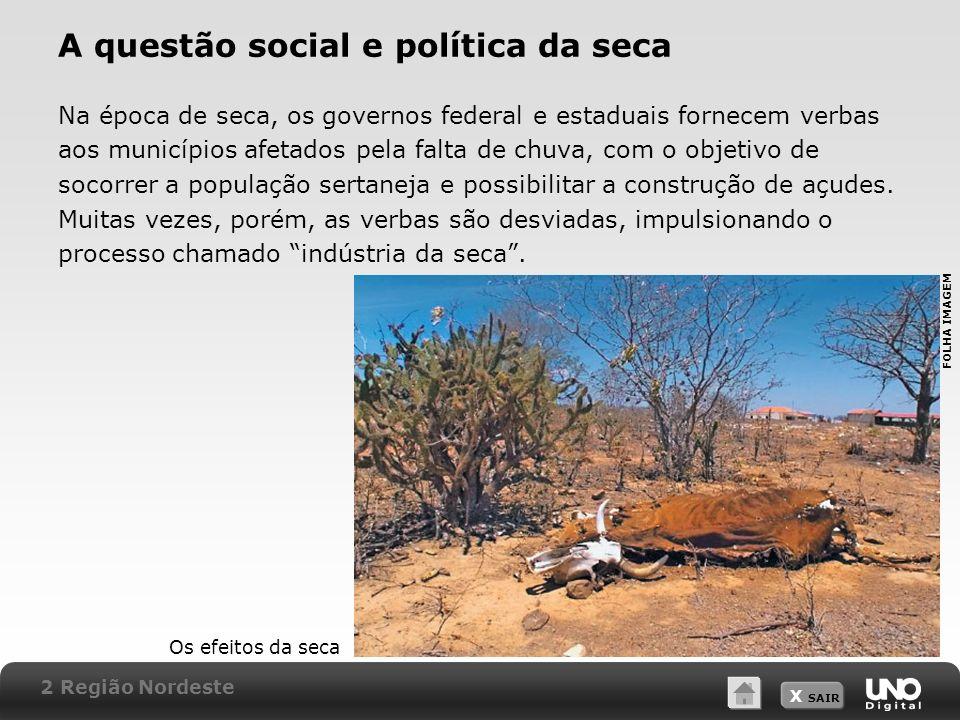 X SAIR A questão social e política da seca Na época de seca, os governos federal e estaduais fornecem verbas aos municípios afetados pela falta de chu