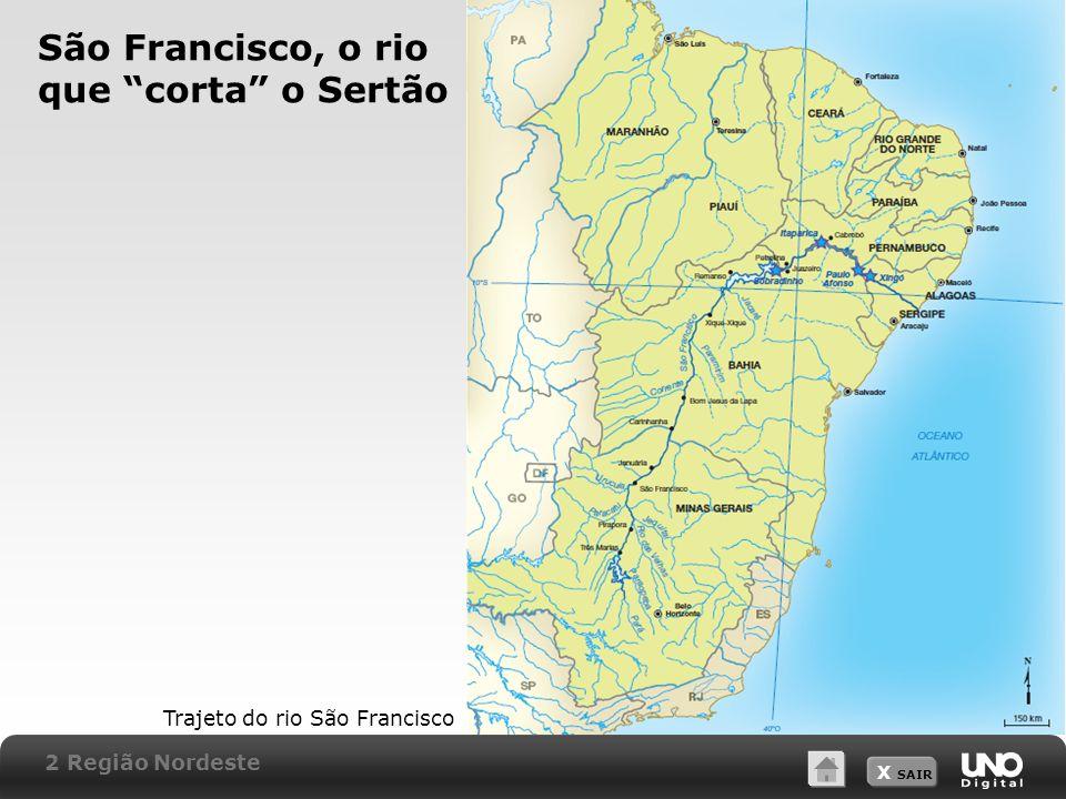 X SAIR São Francisco, o rio que corta o Sertão Trajeto do rio São Francisco 2 Região Nordeste