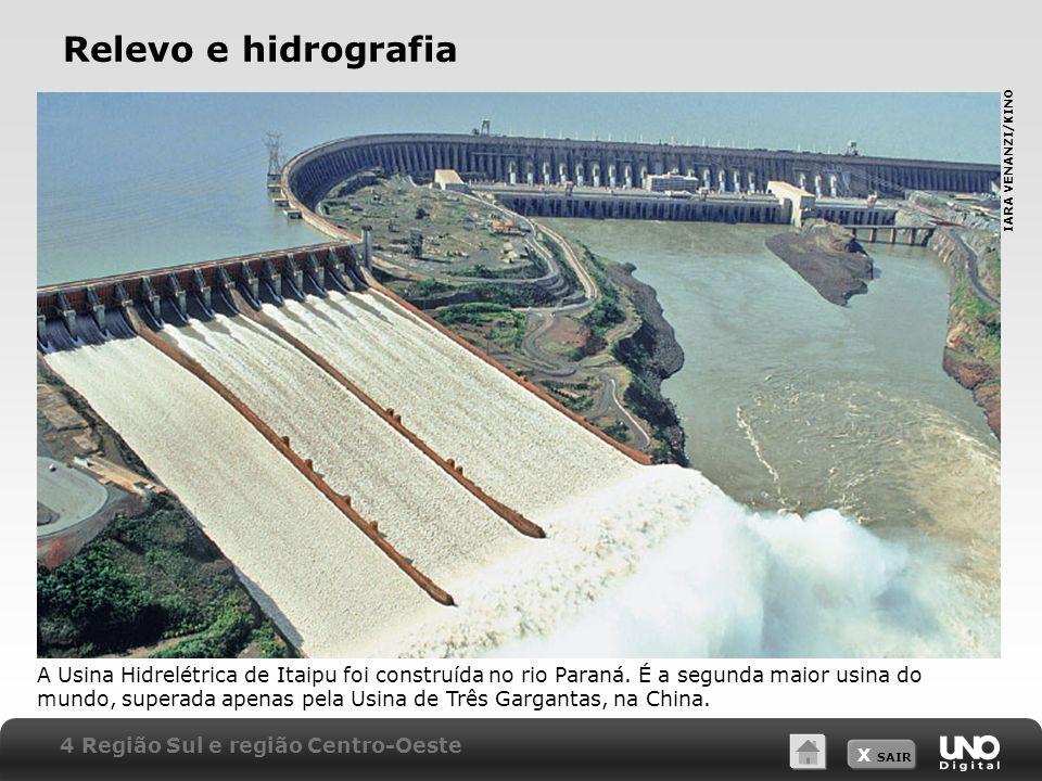 X SAIR Relevo e hidrografia A Usina Hidrelétrica de Itaipu foi construída no rio Paraná. É a segunda maior usina do mundo, superada apenas pela Usina