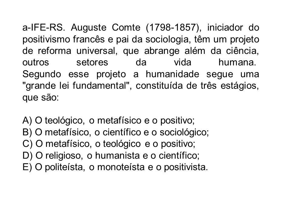 a-IFE-RS. Auguste Comte (1798-1857), iniciador do positivismo francês e pai da sociologia, têm um projeto de reforma universal, que abrange além da ci