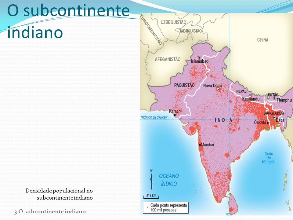 O subcontinente indiano Densidade populacional no subcontinente indiano 3 O subcontinente indiano