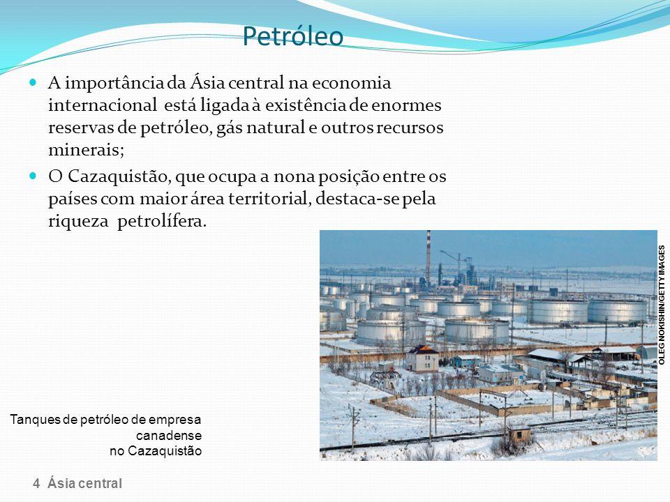 Petróleo A importância da Ásia central na economia internacional está ligada à existência de enormes reservas de petróleo, gás natural e outros recurs