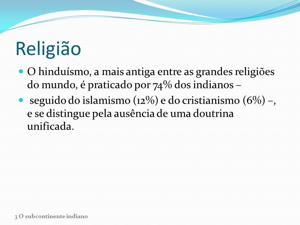 Religião O hinduísmo, a mais antiga entre as grandes religiões do mundo, é praticado por 74% dos indianos – seguido do islamismo (12%) e do cristianis