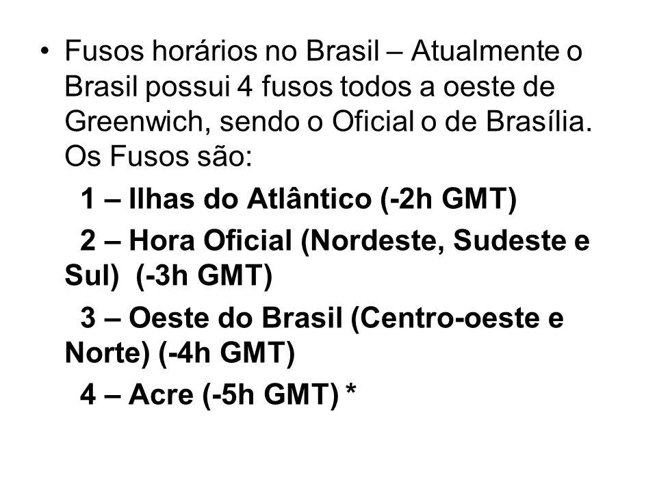 Fusos horários no Brasil – Atualmente o Brasil possui 4 fusos todos a oeste de Greenwich, sendo o Oficial o de Brasília. Os Fusos são: 1 – Ilhas do At