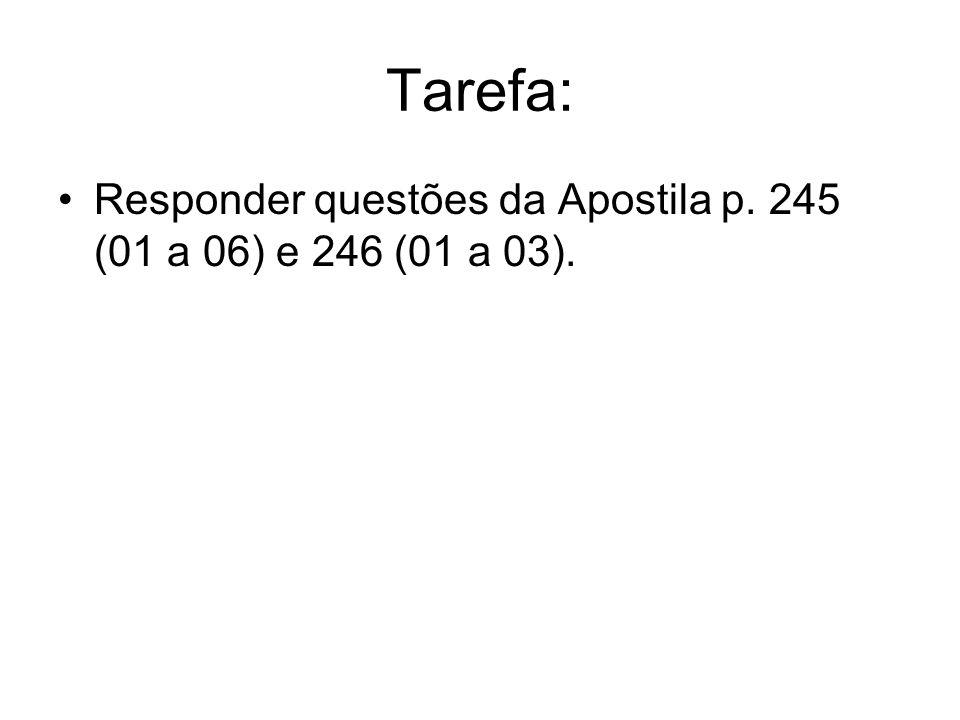 Tarefa: Responder questões da Apostila p. 245 (01 a 06) e 246 (01 a 03).