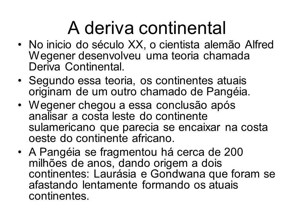 A deriva continental No inicio do século XX, o cientista alemão Alfred Wegener desenvolveu uma teoria chamada Deriva Continental. Segundo essa teoria,