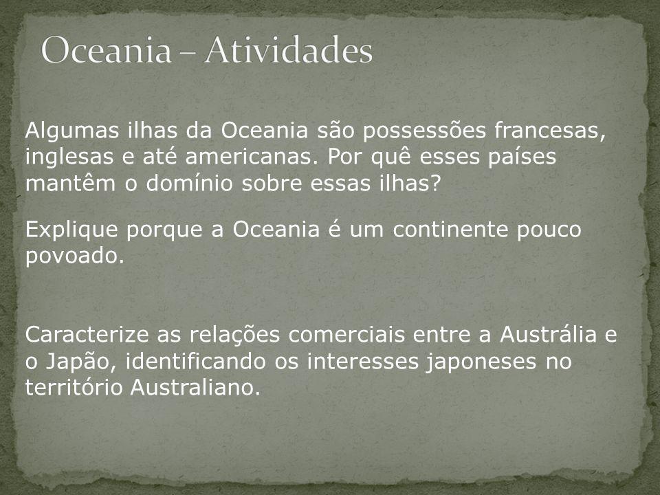 Algumas ilhas da Oceania são possessões francesas, inglesas e até americanas. Por quê esses países mantêm o domínio sobre essas ilhas? Explique porque