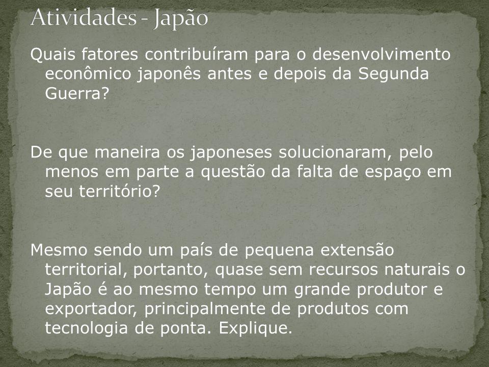 Quais fatores contribuíram para o desenvolvimento econômico japonês antes e depois da Segunda Guerra? De que maneira os japoneses solucionaram, pelo m