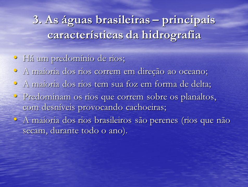 3. As águas brasileiras – principais características da hidrografia Há um predomínio de rios; Há um predomínio de rios; A maioria dos rios correm em d