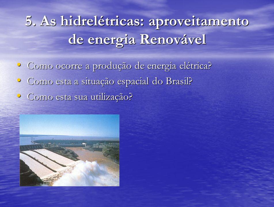 5. As hidrelétricas: aproveitamento de energia Renovável Como ocorre a produção de energia elétrica? Como ocorre a produção de energia elétrica? Como