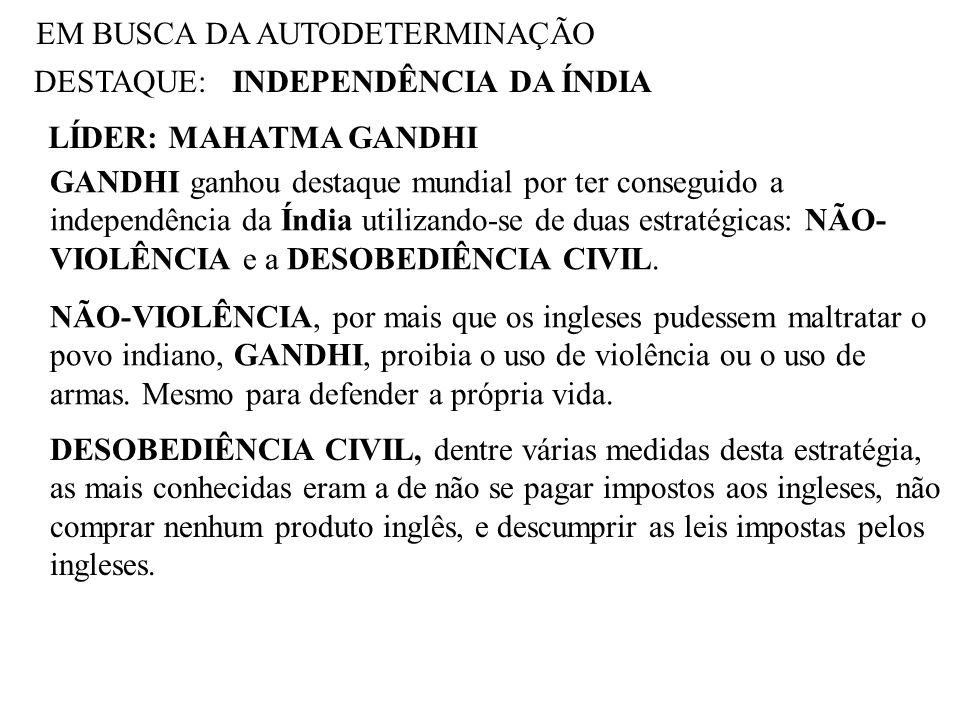 EM BUSCA DA AUTODETERMINAÇÃO DESTAQUE: LÍDER: MAHATMA GANDHI INDEPENDÊNCIA DA ÍNDIA GANDHI ganhou destaque mundial por ter conseguido a independência