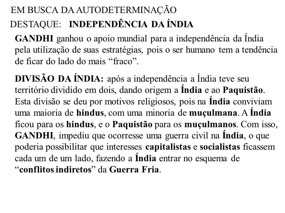 EM BUSCA DA AUTODETERMINAÇÃO DESTAQUE:INDEPENDÊNCIA DA ÍNDIA GANDHI ganhou o apoio mundial para a independência da Índia pela utilização de suas estra