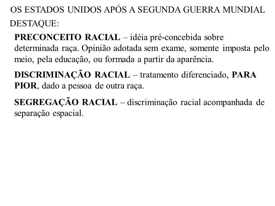 OS ESTADOS UNIDOS APÓS A SEGUNDA GUERRA MUNDIAL DESTAQUE: PRECONCEITO RACIAL – idéia pré-concebida sobre determinada raça. Opinião adotada sem exame,