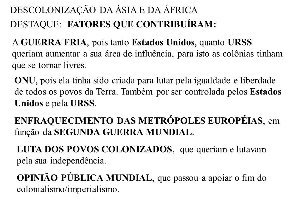 DESCOLONIZAÇÃO DA ÁSIA E DA ÁFRICA DESTAQUE:VIAS DE LIBERTAÇÃO: VIA PACÍFICA: onde as metrópoles concediam a independência política, interessadas em manter a dependência econômica de suas antigas colônias.