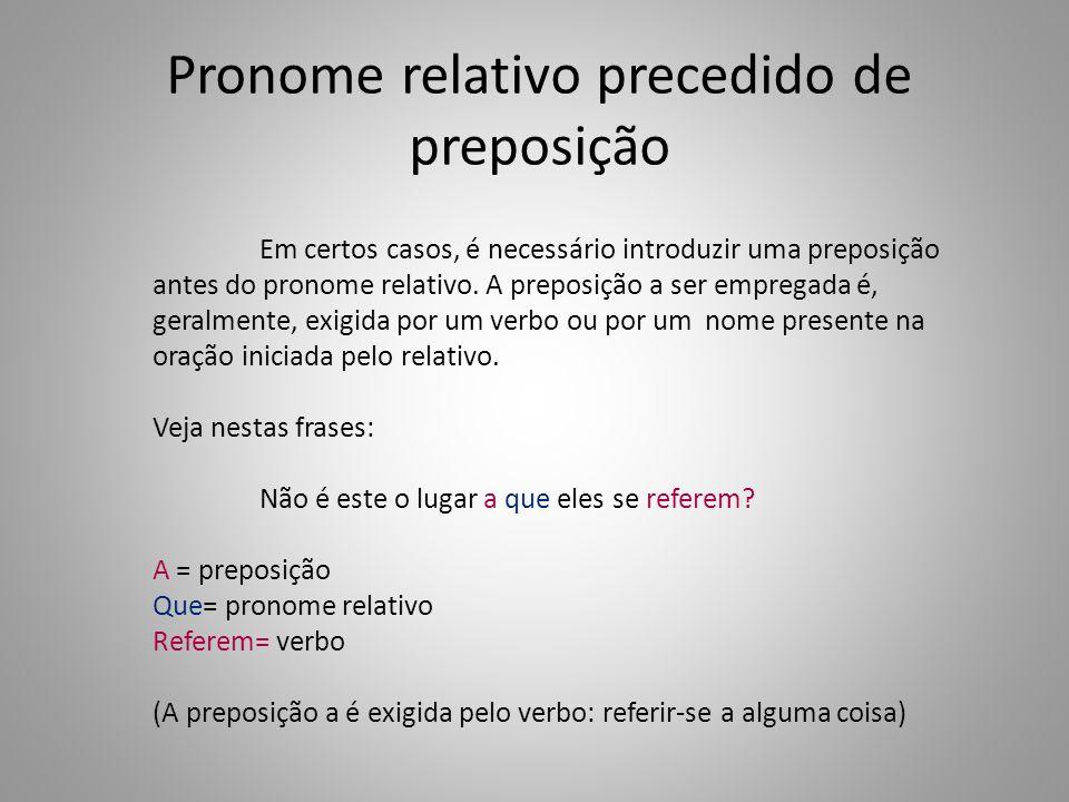 Pronome relativo precedido de preposição Em certos casos, é necessário introduzir uma preposição antes do pronome relativo.