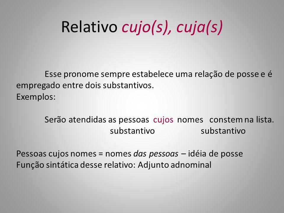 Relativo cujo(s), cuja(s) Esse pronome sempre estabelece uma relação de posse e é empregado entre dois substantivos.