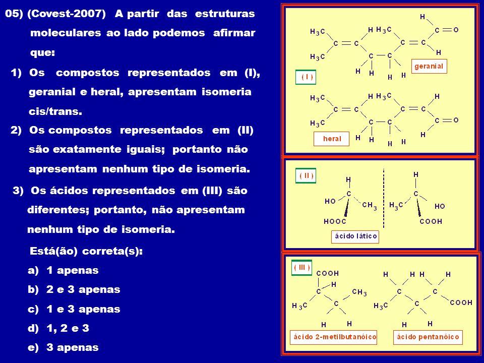 05) (Covest-2007) A partir das estruturas moleculares ao lado podemos afirmar que: 1) Os compostos representados em (I), geranial e heral, apresentam