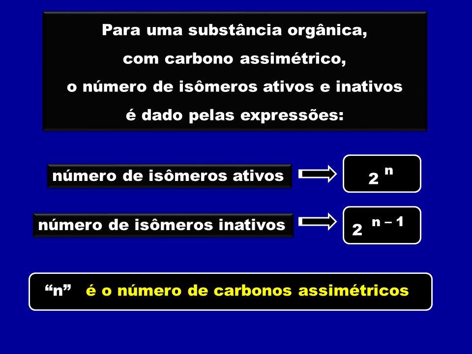 Para uma substância orgânica, com carbono assimétrico, o número de isômeros ativos e inativos é dado pelas expressões: Para uma substância orgânica, c