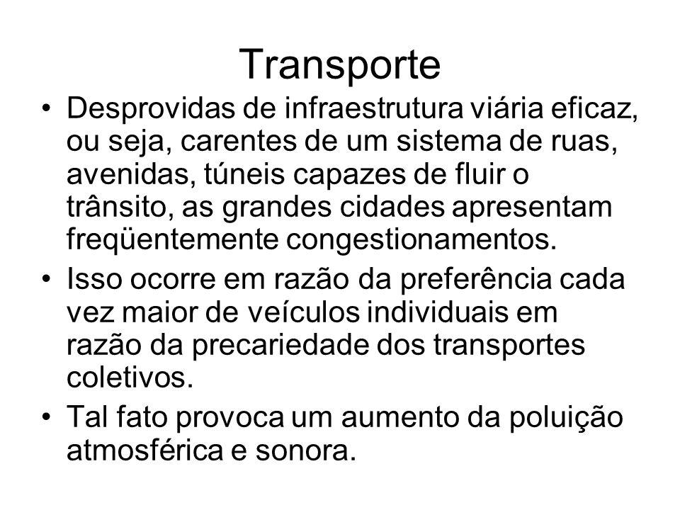 Transporte Desprovidas de infraestrutura viária eficaz, ou seja, carentes de um sistema de ruas, avenidas, túneis capazes de fluir o trânsito, as gran