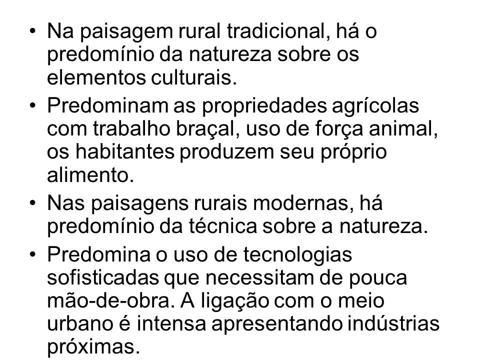 Na paisagem rural tradicional, há o predomínio da natureza sobre os elementos culturais. Predominam as propriedades agrícolas com trabalho braçal, uso