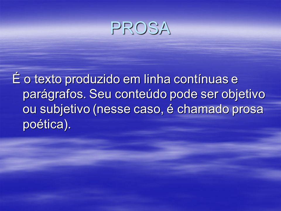 PROSA É o texto produzido em linha contínuas e parágrafos. Seu conteúdo pode ser objetivo ou subjetivo (nesse caso, é chamado prosa poética).