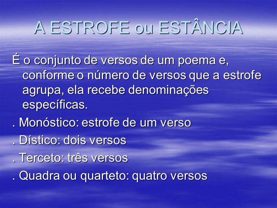 A ESTROFE ou ESTÂNCIA É o conjunto de versos de um poema e, conforme o número de versos que a estrofe agrupa, ela recebe denominações específicas.. Mo