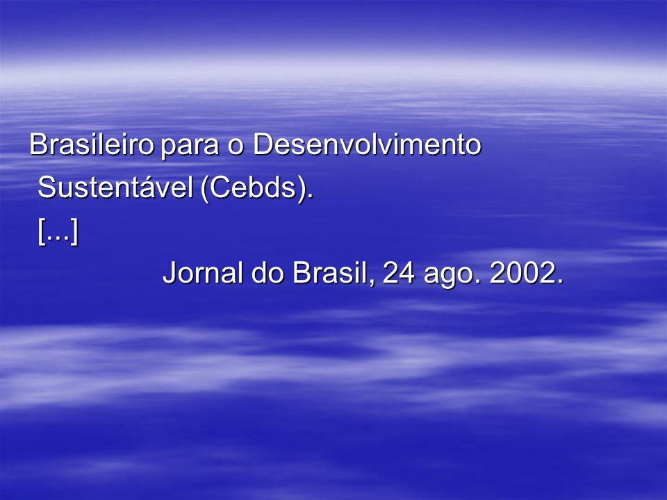 Brasileiro para o Desenvolvimento Sustentável (Cebds). Sustentável (Cebds). [...] [...] Jornal do Brasil, 24 ago. 2002.