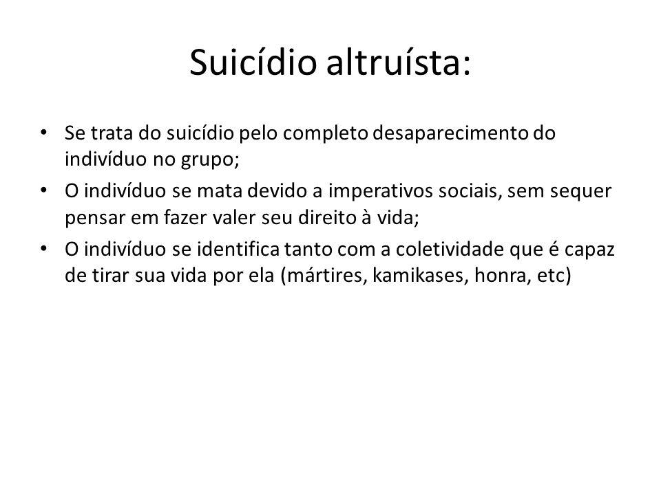 Suicídio altruísta: Se trata do suicídio pelo completo desaparecimento do indivíduo no grupo; O indivíduo se mata devido a imperativos sociais, sem se