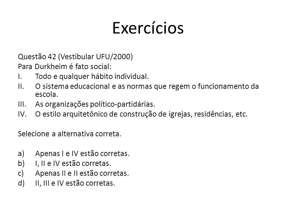 Exercícios Questão 42 (Vestibular UFU/2000) Para Durkheim é fato social: I.Todo e qualquer hábito individual.