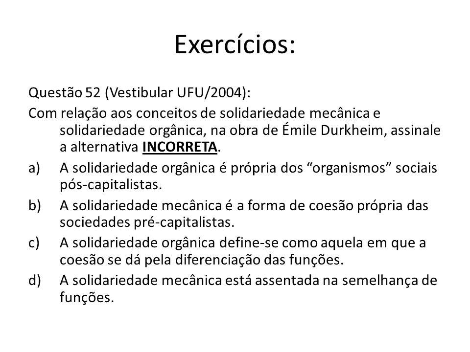 Exercícios: Questão 52 (Vestibular UFU/2004): Com relação aos conceitos de solidariedade mecânica e solidariedade orgânica, na obra de Émile Durkheim, assinale a alternativa INCORRETA.