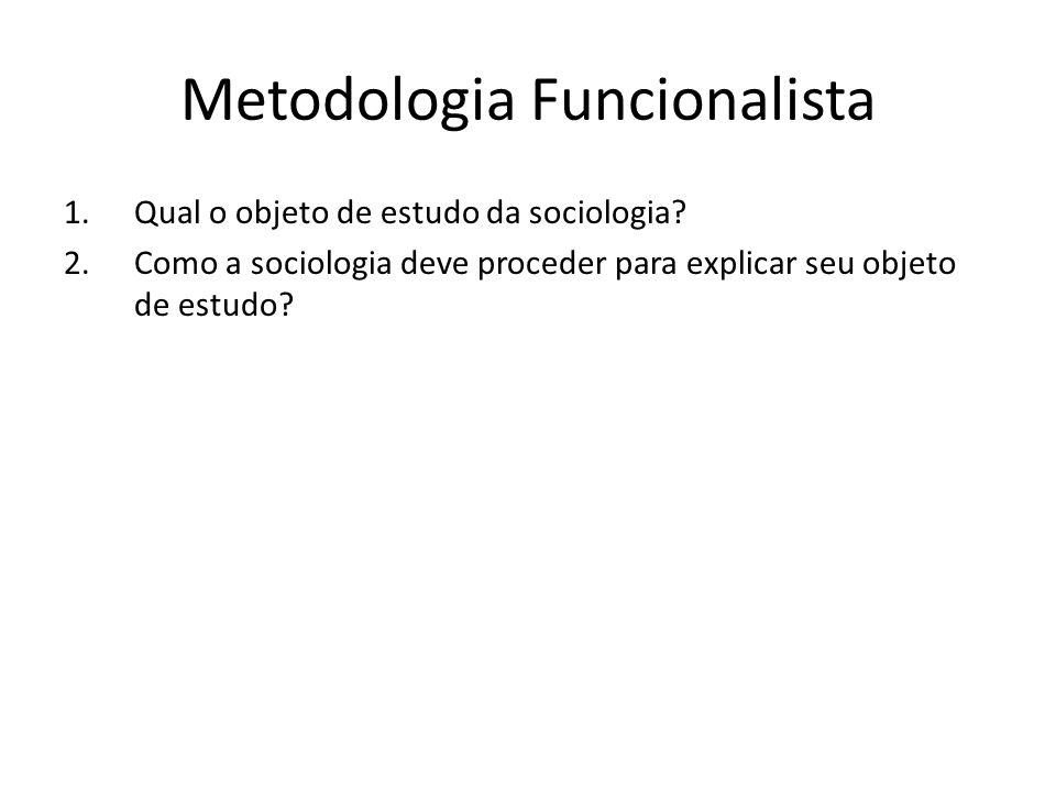 Metodologia Funcionalista 1.Qual o objeto de estudo da sociologia.