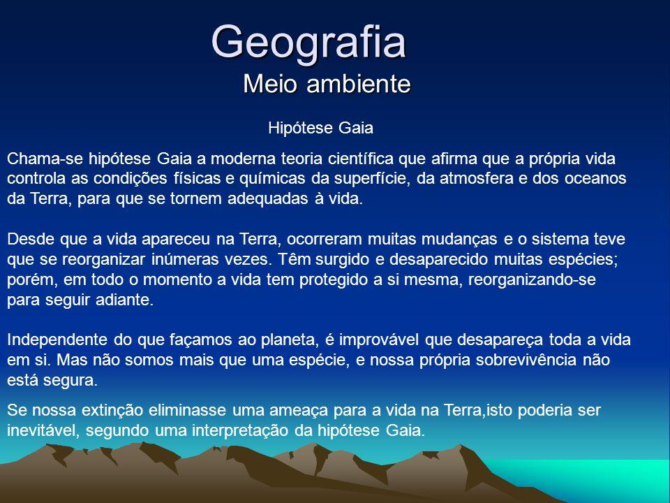 Geografia Meio ambiente Hipótese Gaia Chama-se hipótese Gaia a moderna teoria científica que afirma que a própria vida controla as condições físicas e