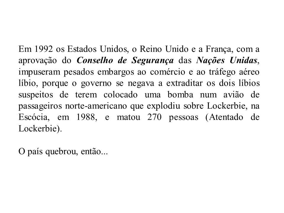 Em 1992 os Estados Unidos, o Reino Unido e a França, com a aprovação do Conselho de Segurança das Nações Unidas, impuseram pesados embargos ao comérci