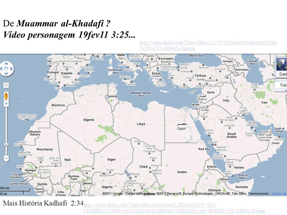 De Muammar al-Khadafi ? Vídeo personagem 19fev11 3:25... http://video.globo.com/Videos/Busca/0,,7959,00.html?b=ditador%20da %20l%C3%ADbia%20ainda http