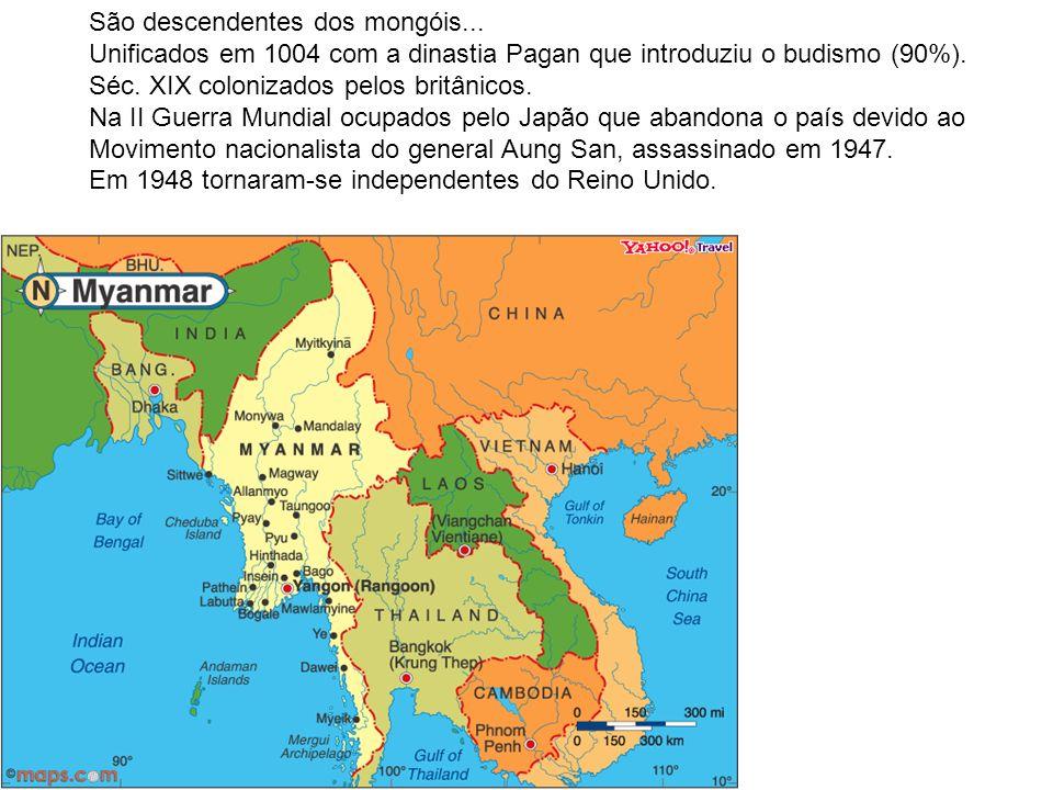 São descendentes dos mongóis... Unificados em 1004 com a dinastia Pagan que introduziu o budismo (90%). Séc. XIX colonizados pelos britânicos. Na II G