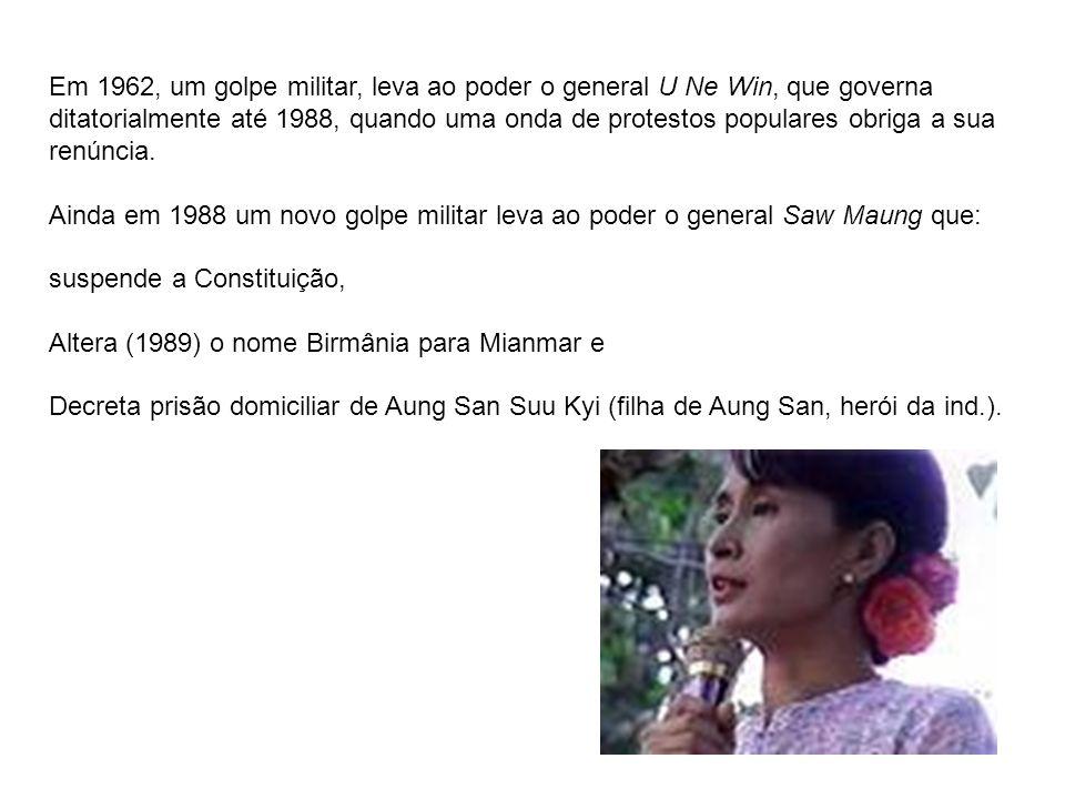 Em 1962, um golpe militar, leva ao poder o general U Ne Win, que governa ditatorialmente até 1988, quando uma onda de protestos populares obriga a sua