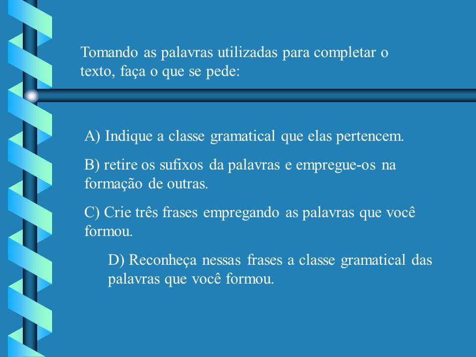 Tomando as palavras utilizadas para completar o texto, faça o que se pede: A) Indique a classe gramatical que elas pertencem.