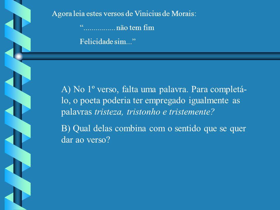 Agora leia estes versos de Vinicius de Morais:................