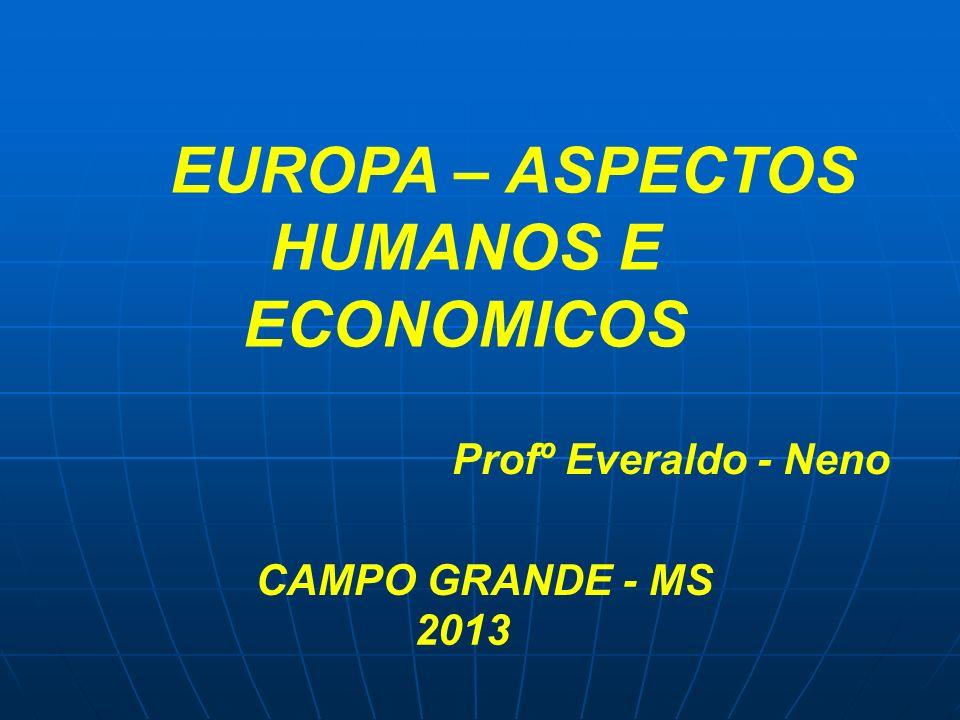 EUROPA – ASPECTOS HUMANOS E ECONOMICOS Profº Everaldo - Neno CAMPO GRANDE - MS 2013