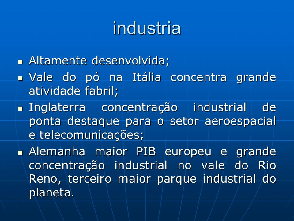 industria Altamente desenvolvida; Altamente desenvolvida; Vale do pó na Itália concentra grande atividade fabril; Vale do pó na Itália concentra grand