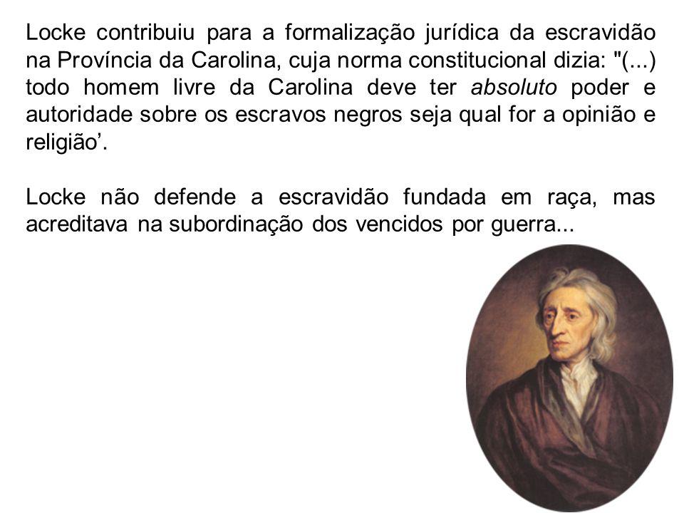 Locke contribuiu para a formalização jurídica da escravidão na Província da Carolina, cuja norma constitucional dizia: