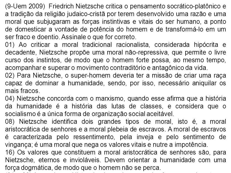 (9-Uem 2009) Friedrich Nietzsche critica o pensamento socrático-platônico e a tradição da religião judaico-cristã por terem desenvolvido uma razão e u