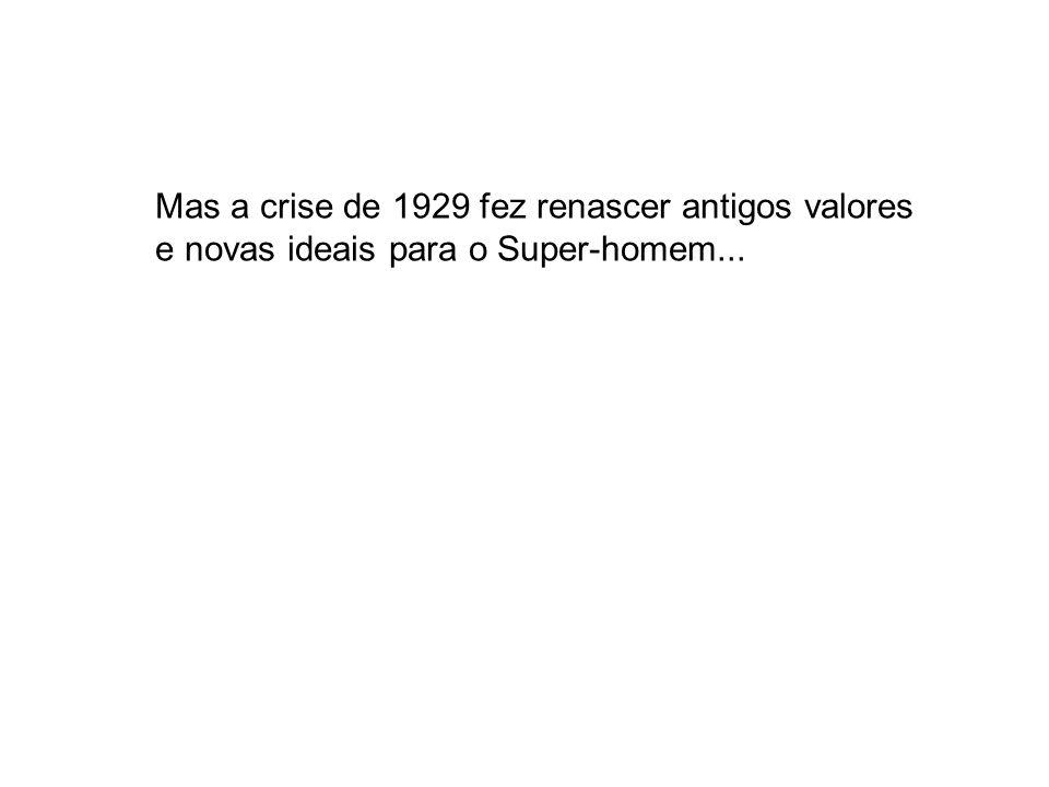 Mas a crise de 1929 fez renascer antigos valores e novas ideais para o Super-homem...