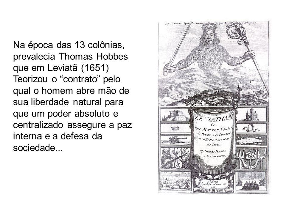 Na época das 13 colônias, prevalecia Thomas Hobbes que em Leviatã (1651) Teorizou o contrato pelo qual o homem abre mão de sua liberdade natural para