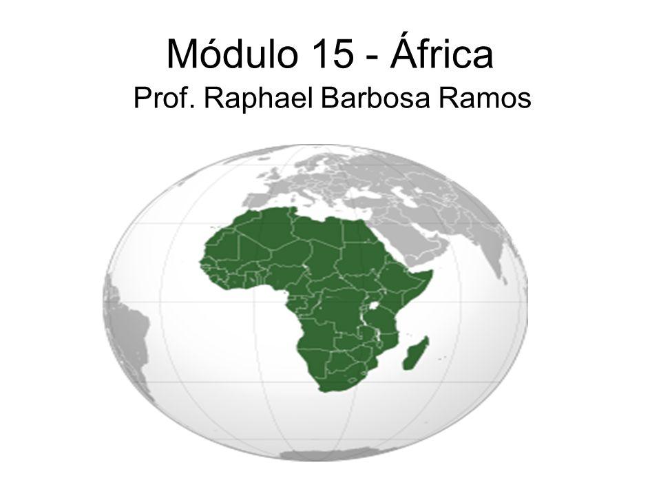 Módulo 15 - África Prof. Raphael Barbosa Ramos