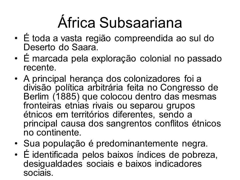 África Subsaariana É toda a vasta região compreendida ao sul do Deserto do Saara. É marcada pela exploração colonial no passado recente. A principal h